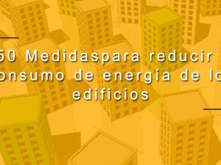 250 medidas para reducir el consumo de energía de los edificios